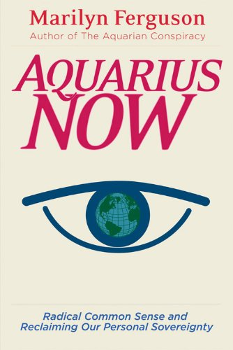 Aquarius Now: Radical Common Sense and Reclaiming Our Personal Sovereignty (1578633699) by Marilyn Ferguson