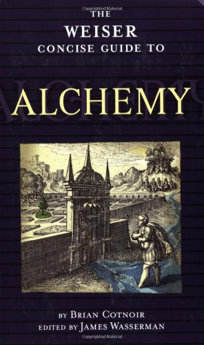 The Weiser Concise Guide to Alchemy (The Weiser Concise Guide Series): Cotnoir, Brian