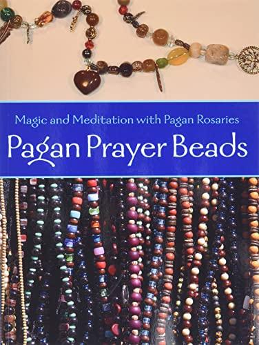 Pagan Prayer Beads: Magic and Meditation with Pagan Rosaries: Greer, John Michael, Vaughn, Clare