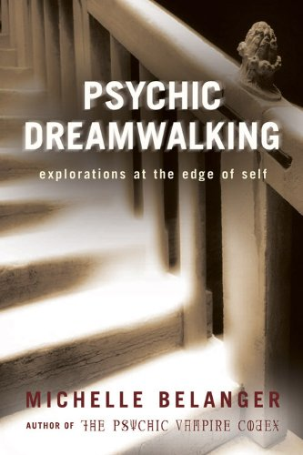 Psychic Dreamwalking: Explorations at the Edge of Self: Belanger, Michelle