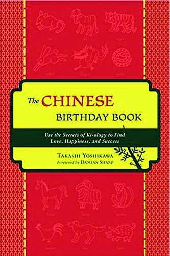 9781578633920: The Chinese Birthday Book: How to Use the Secrets of Ki-ology to Find Love, Happiness and Success
