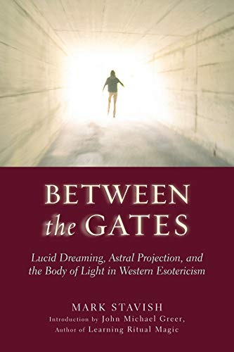 9781578633968: Between The Gates: Lucid Dreaming, Astral Projection, and the Body of Light in Western Esotericism