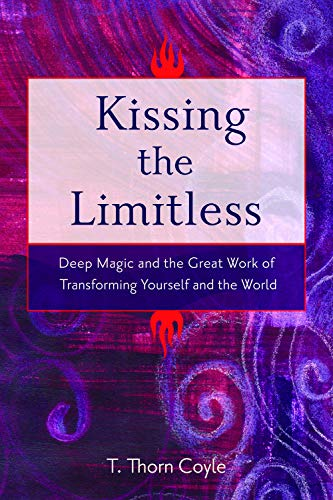 9781578634354: Kissing the Limitless: Deep Magic and the Great Work of Transforming Yourself and the World