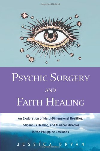 Psychic Surgery and Faith Healing: An Exploration: Bryan, Jessica