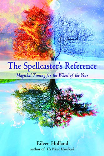 The Spellcaster's Reference: Magickal Timing for the Wheel of the Year: Holland, Eileen