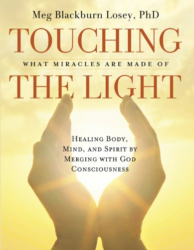9781578634620: Touching the Light: Healing Body, Mind, and Spirit by Merging with God Consciousness