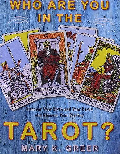 Who Are You in the Tarot?: Discover Your Birth and Year Cards and Uncover Your Destiny (1578634938) by Mary K. Greer