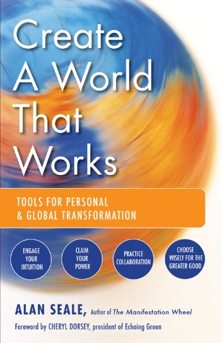 9781578634972: Create a World That Works: Tools for Personal & Global Transformation