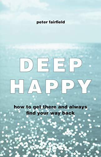 9781578635115: Deep Happy: How to Get There and Always Find Your Way Back