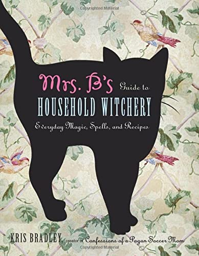 9781578635153: Mrs. B's Guide to Household Witchery: Everyday Magic, Spells, and Recipes