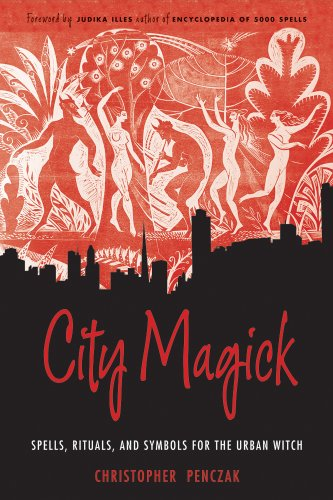 City Magick: Spells, Rituals, and Symbols for the Urban Witch: Penczak, Christopher