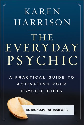 The Everyday Psychic: A Practical Guide to Activating Your Psychic Gifts: Harrison, Karen