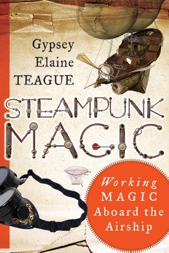 9781578635399: Steampunk Magic: Working Magic Aboard the Airship