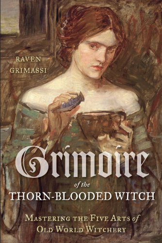 Grimoire Of The Thorn-Blooded Witch: Mastering the: Raven Grimassi
