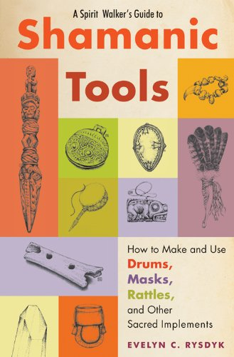 9781578635573: A Spirit Walker's Guide to Shamanic Tools: How to Make and Use Drums, Masks, Rattles, and Other Sacred Implements