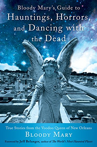 9781578635665: Bloody Mary's Guide to Hauntings, Horrors, and Dancing with the Dead: True Stories from the Voodoo Queen of New Orleans