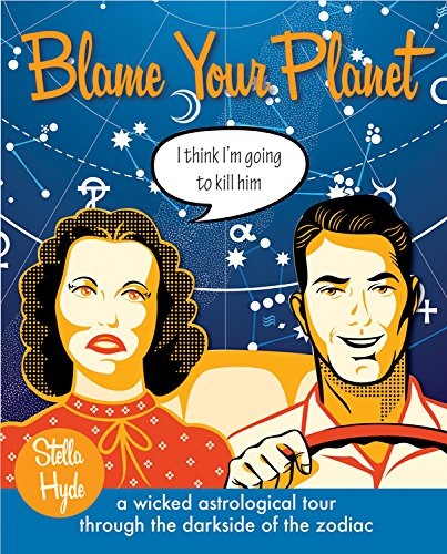 9781578635986: Blame Your Planet: A Wicked Astrological Tour Through the Darkside of the Zodiac