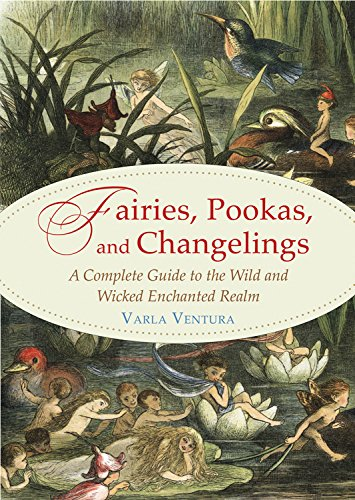 9781578636112: Fairies, Pookas, and Changelings: A Complete Guide to the Wild and Wicked Enchanted Realm