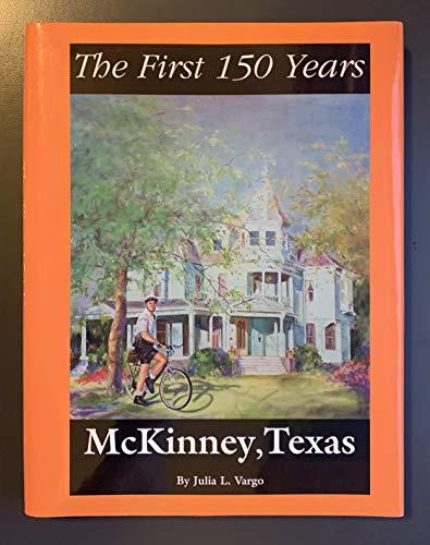 McKinney, Texas--The First 150 Years: Vargo, Julia L.