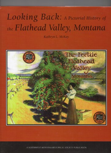 9781578640195: Looking Back: A Pictorial History of the Flathead Valley, Montana