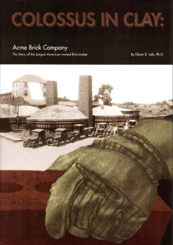 Colossus in Clay: Acme Brick Company : Edwin E. Lehr