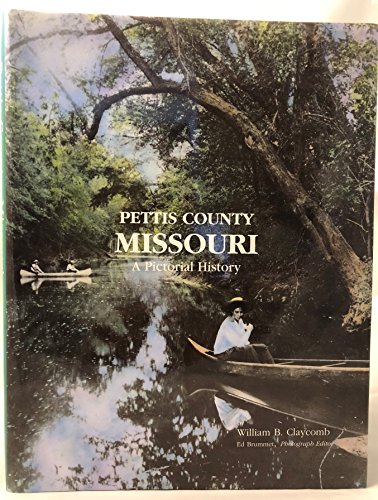 Pettis County, Missouri: A Pictorial History: Claycomb, William B., Brummet, Ed