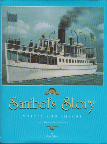 Sanibel's Story: Voices and Images from Calusa to Incorporation: Anholt, Betty
