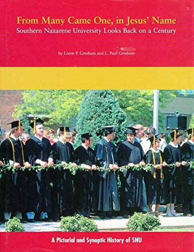 From Many Came One, in Jesus' Name: Southern Nazarene University Looks Back on a Century : A ...