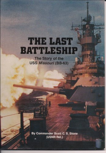 The Last Battleship: The Story of the Uss Missouri (Bb-63 (9781578640829) by Scott C. S. Stone