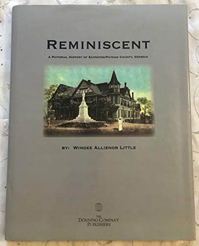 Reminiscent: A Pictorial History of Eatonton/Putnam County, Georgia: Little, Windee Allienor