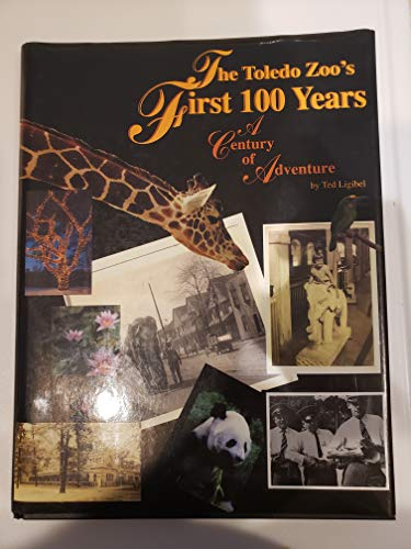 The Toledo Zoo's First 100 Years: A Century of Adventure 100 Years of Adventure 1900-2000
