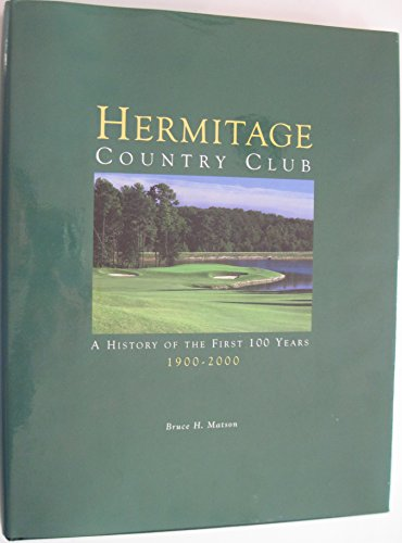 Hermitage Country Club: A History of Its First 100 Years, 1900-2000: Matson, Bruce H.