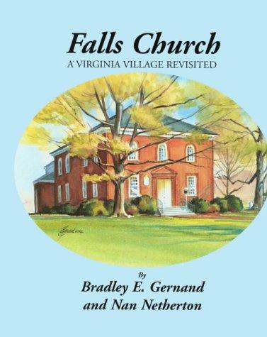 Falls Church: A Virginia Village Revisited: Gernand, Bradley E., Netherton, Nan