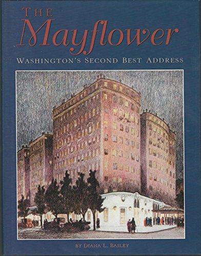 The Mayflower: Washington's Second Best Address: Bailey, Diana L.