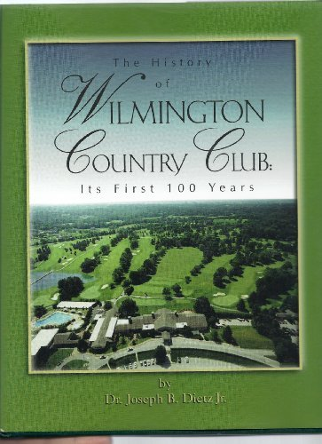 the History of Wilmington Country Club Its First 100 Years: Dietz, Joseph B.