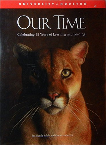 9781578641437: The University of Houston: Our Time : Celebrating 75 Years of Learning and Leading