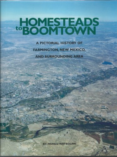9781578641505: Homesteads to Boomtown: A Pictorial History of Farmington, New Mexico, and Surrounding Areas