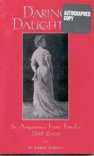 Daring Daughters: St. Augustine's Feisty Females, 1565-2000: Harvey, Karen G.