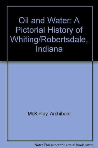 9781578642007: Oil and Water: A Pictorial History of Whiting/Robertsdale, Indiana
