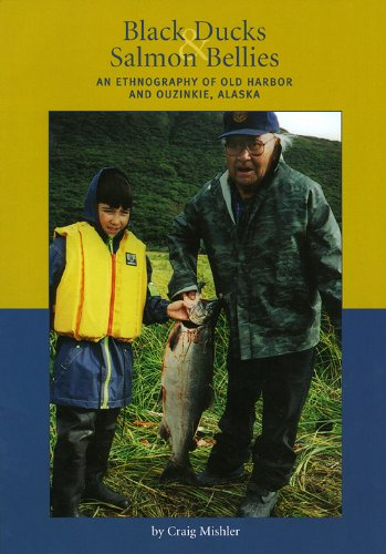 9781578642182: Black Ducks and Salmon Bellies: An Ethnography of Old Harbor and Ouzinkie, Alaska