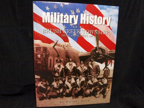 The Military History of Brush Creek Township, Highland County, Oh: Dwight Crum