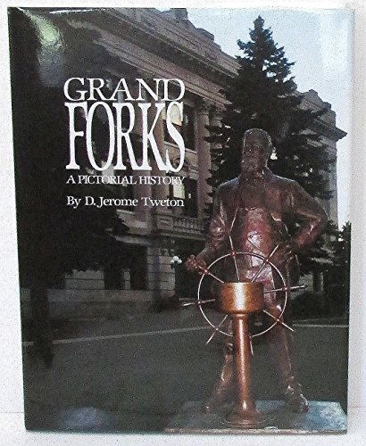 Grand Forks: A Pictorial History: D. Jerome Tweton