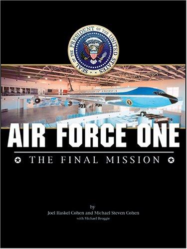 Air Force One: The Final Mission: Cohen, Joel Haskel;Broggie, Michael;Cohen, Michael Steven