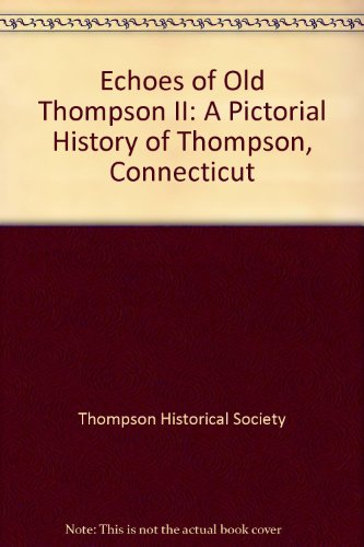 9781578643882: Echoes of Old Thompson II: A Pictorial History of Thompson, Connecticut