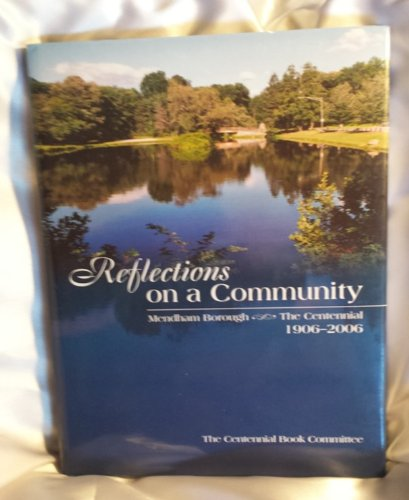 9781578643950: Reflections on a Community: Mendham Borough--The Centennial, 1906-2006