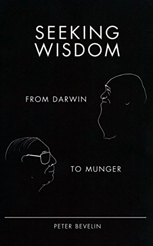 9781578644285: Seeking Wisdom: From Darwin to Munger, 3rd Edition by Peter Bevelin Published by PCA Publications L.L.C. 3rd (third) edition (2007) Hardcover