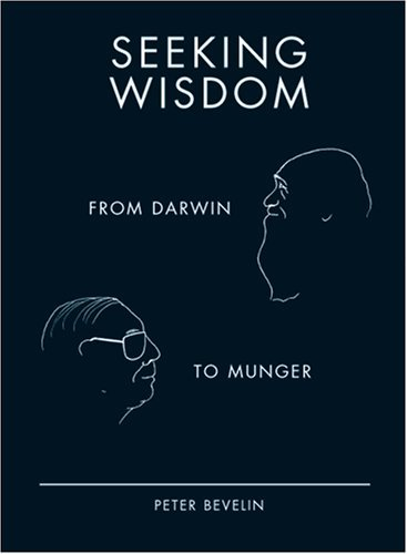 Seeking Wisdom: From Darwin to Munger, 3rd: Bevelin, Peter
