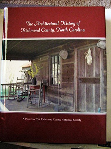 9781578644513: The Architectural History of Richmond County, North Carolina: A Project of the Richmond County Historical Society: Based on the Work of Edward F. Turb
