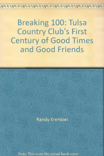 9781578645435: Breaking 100: Tulsa Country Club's First Century of Good Times and Good Friends