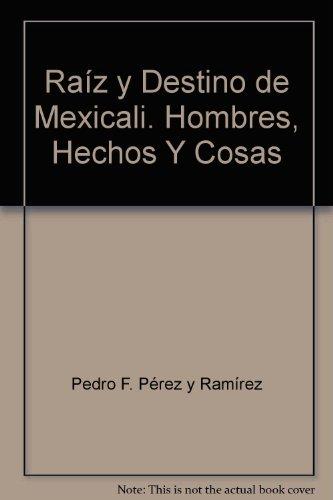 RaÃz y Destino de Mexicali. Hombres, Hechos: Pedro F. PÃ